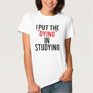 put_dying_in_studying_shirt-r255a456e6cf348728f1ca392f5a9f1be_jg95v_324