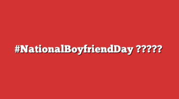 NationalBoyfriendDay-6-360x200.png